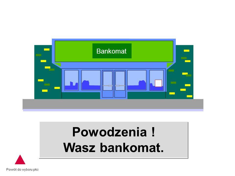 Powodzenia ! Wasz bankomat. Powrót do wyboru płci