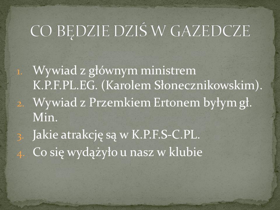 1. Wywiad z głównym ministrem K.P.F.PL.EG. (Karolem Słonecznikowskim).