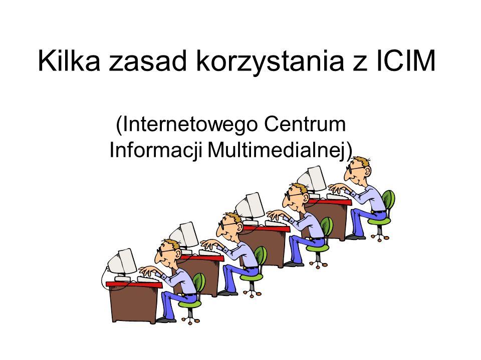 Kilka zasad korzystania z ICIM (Internetowego Centrum Informacji Multimedialnej)