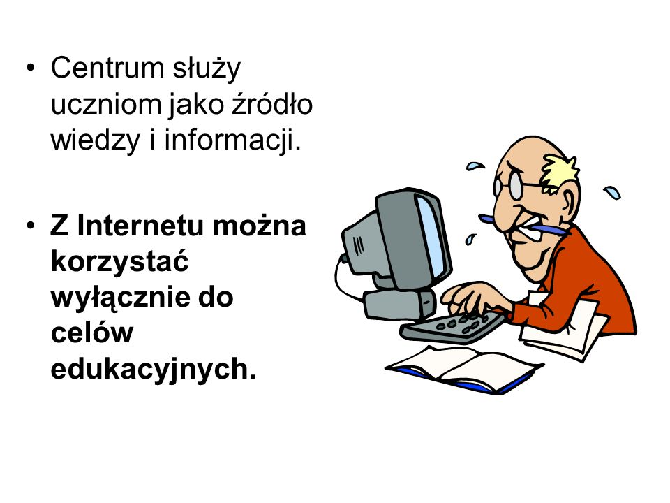 Centrum służy uczniom jako źródło wiedzy i informacji. Z Internetu można korzystać wyłącznie do celów edukacyjnych.