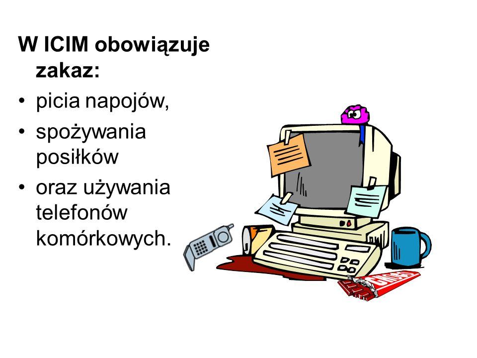 W ICIM obowiązuje zakaz: picia napojów, spożywania posiłków oraz używania telefonów komórkowych.