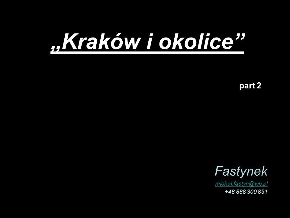 Kraków i okolice Fastynek michal.fastyn@wp.pl +48 888 300 851 part 2