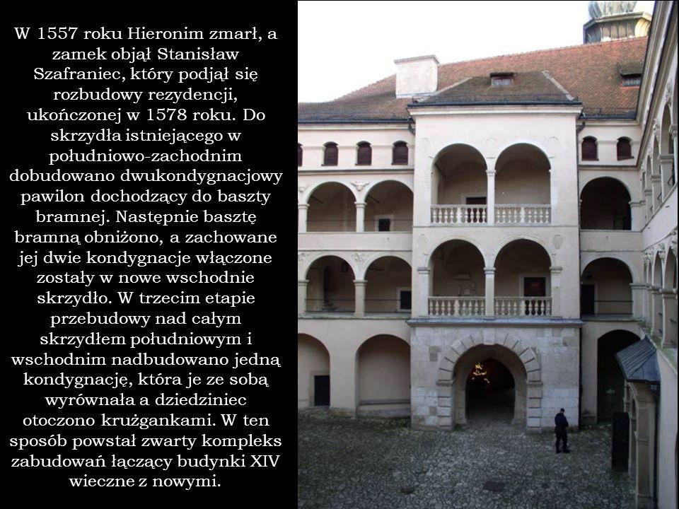 W 1557 roku Hieronim zmarł, a zamek objął Stanisław Szafraniec, który podjął się rozbudowy rezydencji, ukończonej w 1578 roku. Do skrzydła istniejąceg