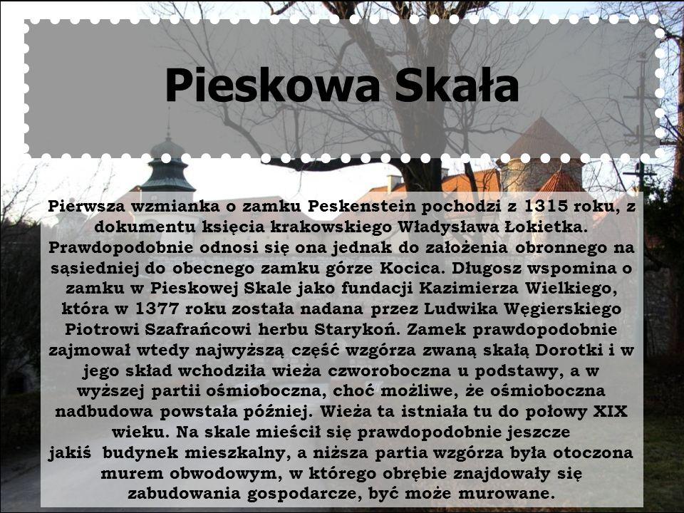 Pieskowa Skała Pierwsza wzmianka o zamku Peskenstein pochodzi z 1315 roku, z dokumentu księcia krakowskiego Władysława Łokietka. Prawdopodobnie odnosi