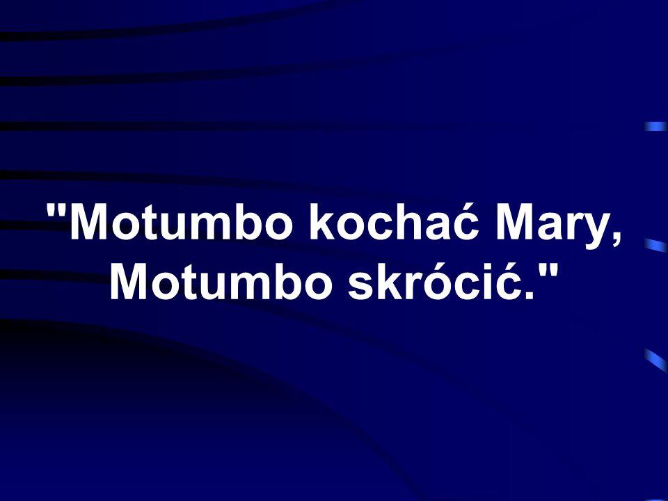 Motumbo kochać Mary, Motumbo skrócić.