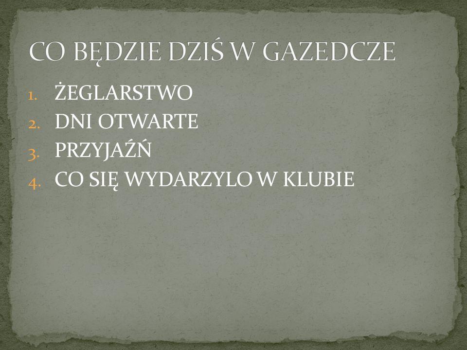 1. ŻEGLARSTWO 2. DNI OTWARTE 3. PRZYJAŹŃ 4. CO SIĘ WYDARZYLO W KLUBIE