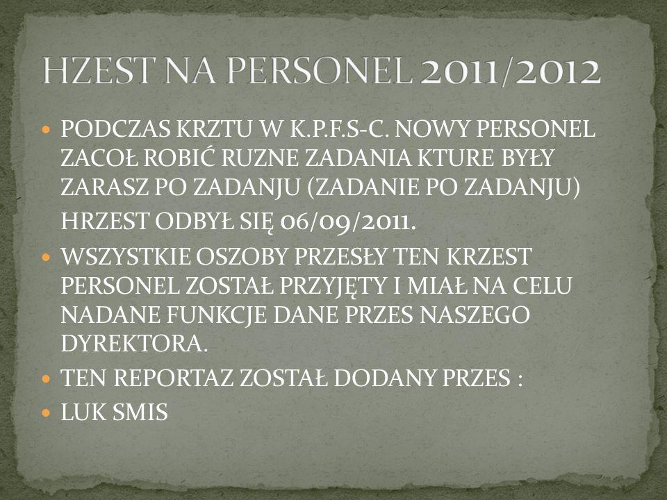 PODCZAS KRZTU W K.P.F.S-C. NOWY PERSONEL ZACOŁ ROBIĆ RUZNE ZADANIA KTURE BYŁY ZARASZ PO ZADANJU (ZADANIE PO ZADANJU) HRZEST ODBYŁ SIĘ 0 6/ 09 / 2011.