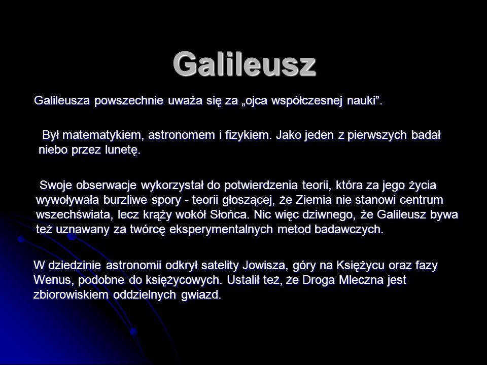 Galileusz Był matematykiem, astronomem i fizykiem.