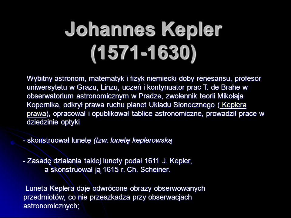 Johannes Kepler (1571-1630) Wybitny astronom, matematyk i fizyk niemiecki doby renesansu, profesor uniwersytetu w Grazu, Linzu, uczeń i kontynuator prac T.