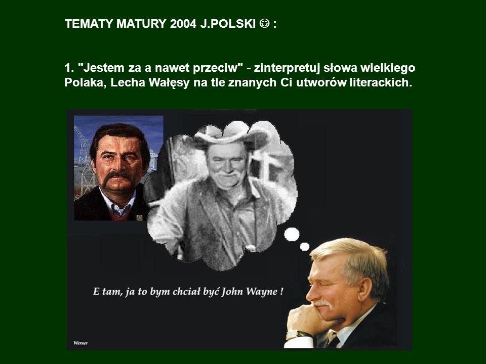 TEMATY MATURY 2004 J.POLSKI : 1.