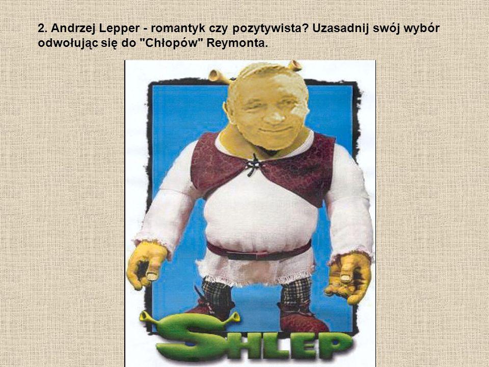 2.Andrzej Lepper - romantyk czy pozytywista.