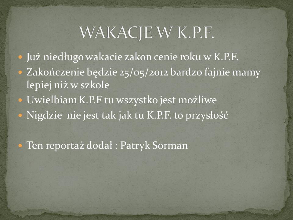 Już niedługo wakacie zakon cenie roku w K.P.F.