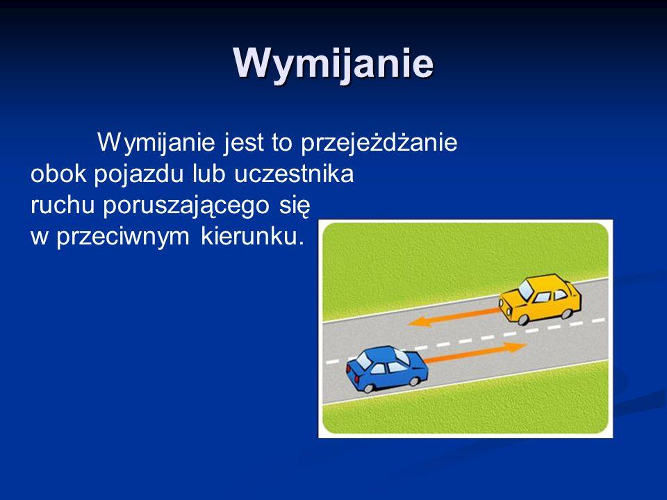 Wymijanie Wymijanie jest to przejeżdżanie obok pojazdu lub uczestnika ruchu poruszającego się w przeciwnym kierunku.