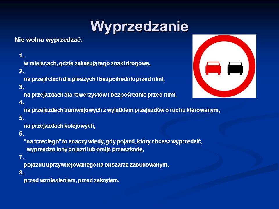 Wyprzedzanie Nie wolno wyprzedzać: 1. w miejscach, gdzie zakazują tego znaki drogowe, 2. na przejściach dla pieszych i bezpośrednio przed nimi, 3. na