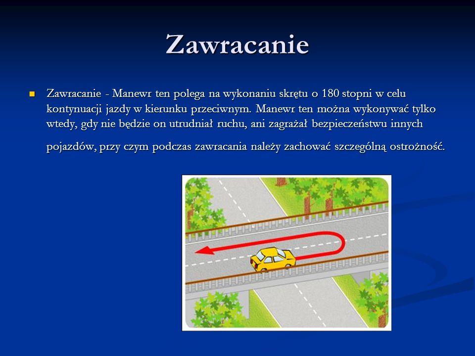 Zawracanie Zawracanie - Manewr ten polega na wykonaniu skrętu o 180 stopni w celu kontynuacji jazdy w kierunku przeciwnym. Manewr ten można wykonywać