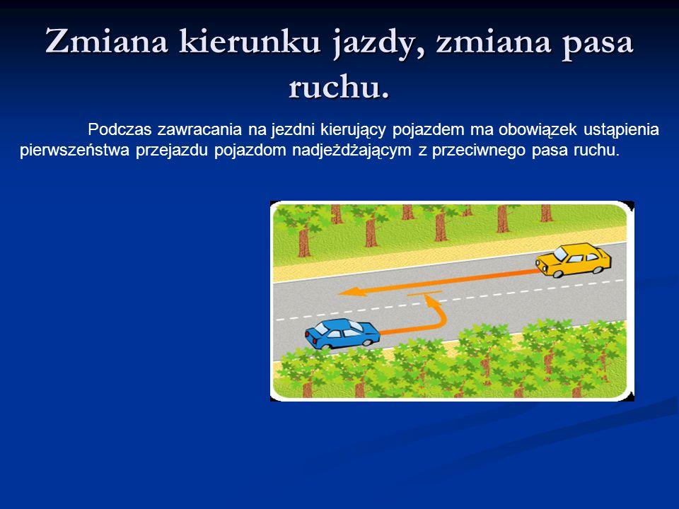Zmiana kierunku jazdy, zmiana pasa ruchu. Podczas zawracania na jezdni kierujący pojazdem ma obowiązek ustąpienia pierwszeństwa przejazdu pojazdom nad