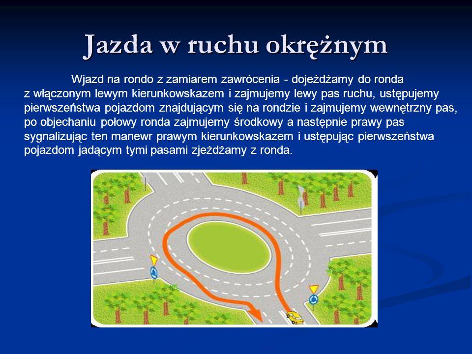 Jazda w ruchu okrężnym Wjazd na rondo z zamiarem zawrócenia - dojeżdżamy do ronda z włączonym lewym kierunkowskazem i zajmujemy lewy pas ruchu, ustępu