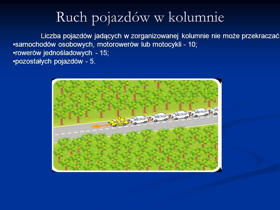Ruch pojazdów w kolumnie Liczba pojazdów jadących w zorganizowanej kolumnie nie może przekraczać: samochodów osobowych, motorowerów lub motocykli - 10