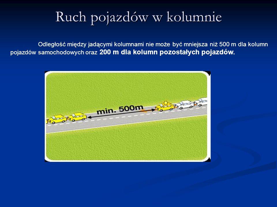 Ruch pojazdów w kolumnie Odległość między jadącymi kolumnami nie może być mniejsza niż 500 m dla kolumn pojazdów samochodowych oraz 200 m dla kolumn p