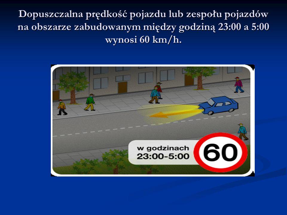 Dopuszczalna prędkość pojazdu lub zespołu pojazdów na obszarze zabudowanym między godziną 23:00 a 5:00 wynosi 60 km/h.