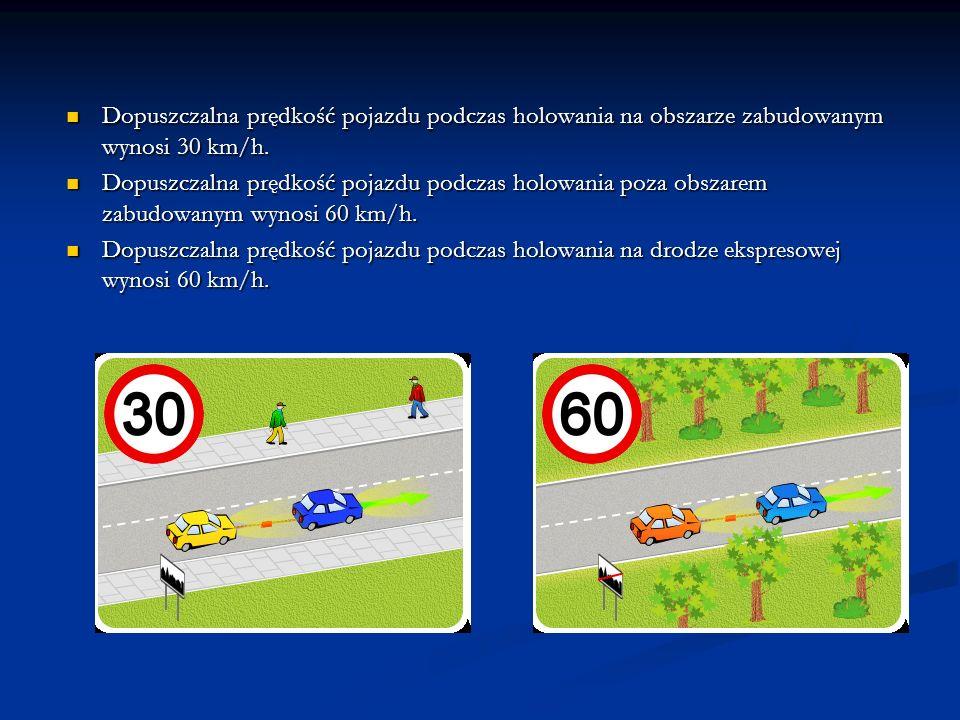 Dopuszczalna prędkość pojazdu podczas holowania na obszarze zabudowanym wynosi 30 km/h. Dopuszczalna prędkość pojazdu podczas holowania na obszarze za