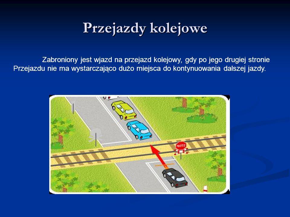 Przejazdy kolejowe Zabroniony jest wjazd na przejazd kolejowy, gdy po jego drugiej stronie Przejazdu nie ma wystarczająco dużo miejsca do kontynuowani