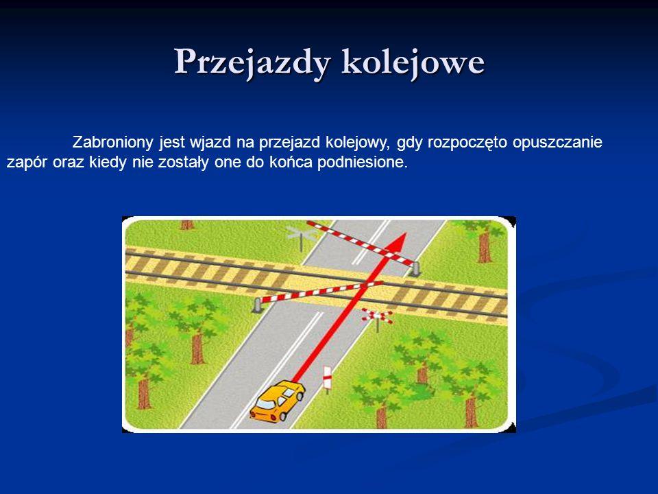Przejazdy kolejowe Zabroniony jest wjazd na przejazd kolejowy, gdy rozpoczęto opuszczanie zapór oraz kiedy nie zostały one do końca podniesione.