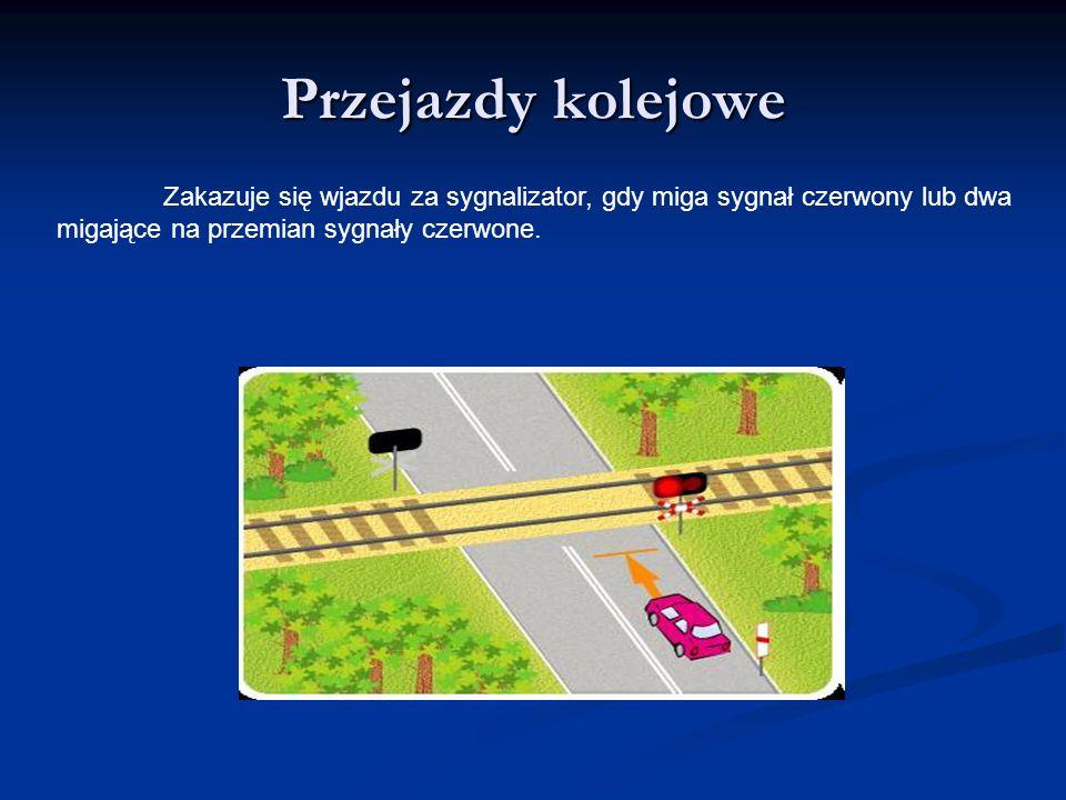 Przejazdy kolejowe Zakazuje się wjazdu za sygnalizator, gdy miga sygnał czerwony lub dwa migające na przemian sygnały czerwone.