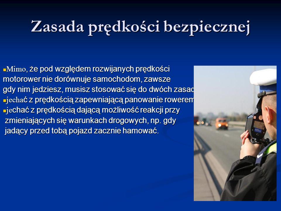Zasada prędkości bezpiecznej Mimo, że pod względem rozwijanych prędkości Mimo, że pod względem rozwijanych prędkości motorower nie dorównuje samochodo