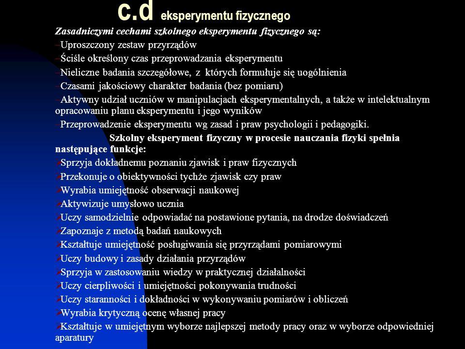 c.d eksperymentu fizycznego Szeroko pojęty eksperyment, jako sposób poznania obejmuje: 1.