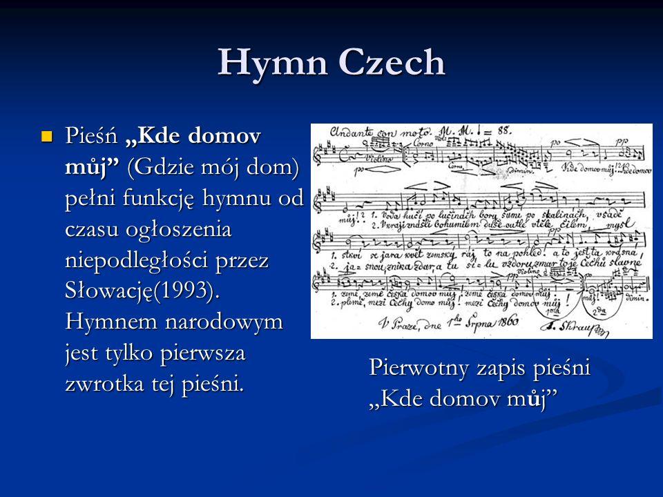 Hymn Czech Pieśń Kde domov můj (Gdzie mój dom) pełni funkcję hymnu od czasu ogłoszenia niepodległości przez Słowację(1993). Hymnem narodowym jest tylk