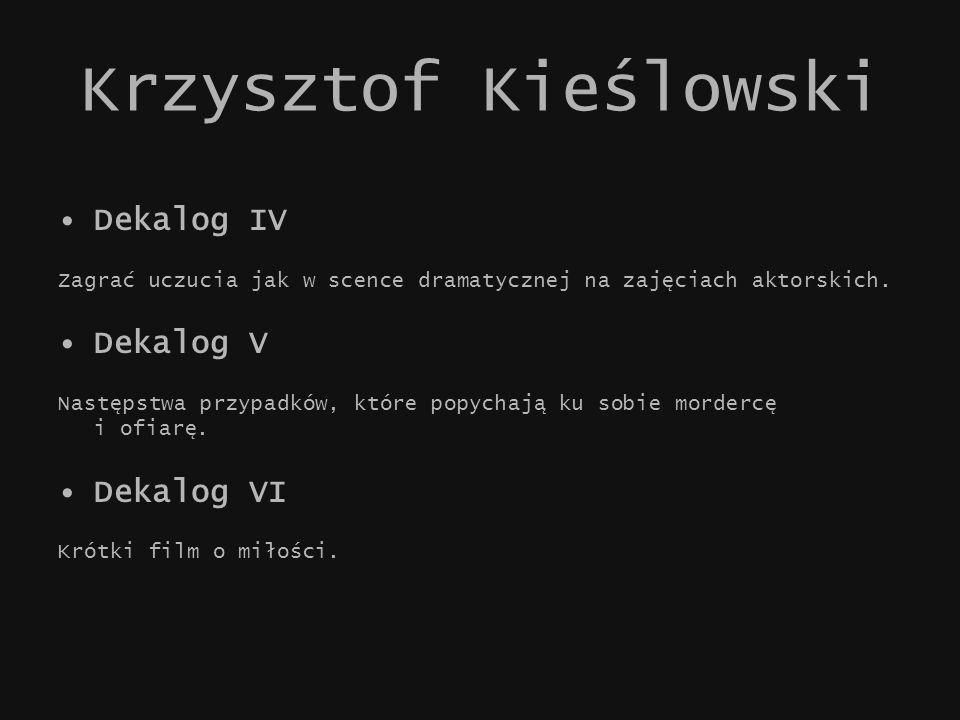Krzysztof Kieślowski Dekalog IV Zagrać uczucia jak w scence dramatycznej na zajęciach aktorskich. Dekalog V Następstwa przypadków, które popychają ku