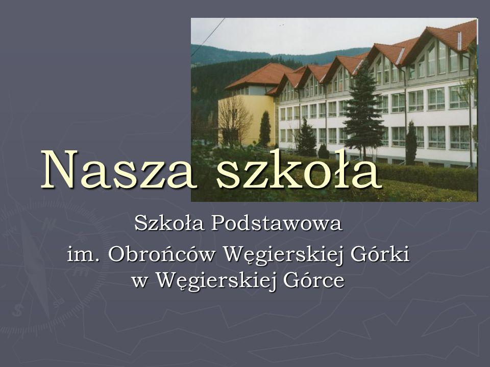 Nasza szkoła Szkoła Podstawowa im. Obrońców Węgierskiej Górki w Węgierskiej Górce