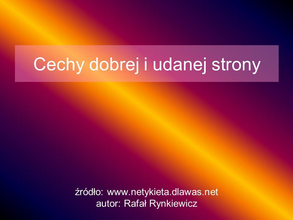 Cechy dobrej i udanej strony źródło: www.netykieta.dlawas.net autor: Rafał Rynkiewicz