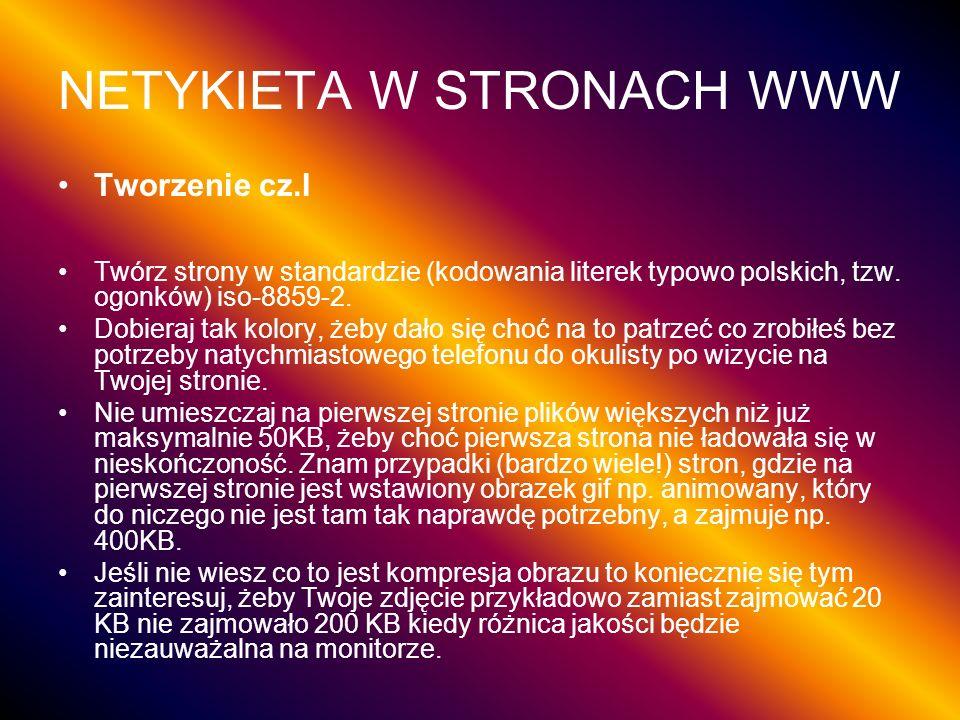 NETYKIETA W STRONACH WWW Tworzenie cz.I Twórz strony w standardzie (kodowania literek typowo polskich, tzw. ogonków) iso-8859-2. Dobieraj tak kolory,