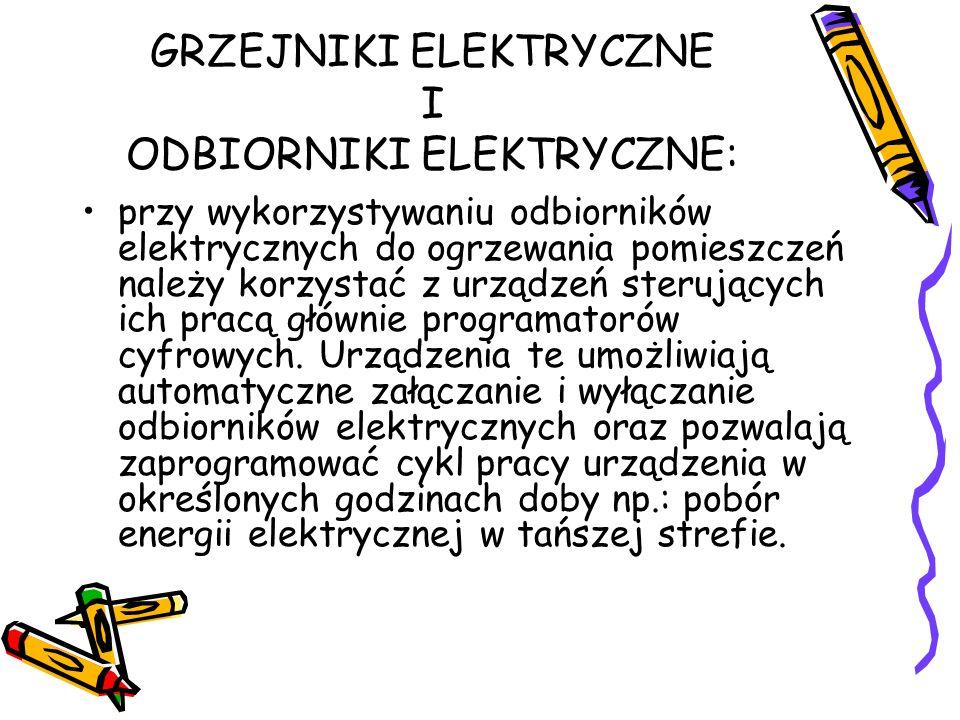GRZEJNIKI ELEKTRYCZNE I ODBIORNIKI ELEKTRYCZNE: przy wykorzystywaniu odbiorników elektrycznych do ogrzewania pomieszczeń należy korzystać z urządzeń s