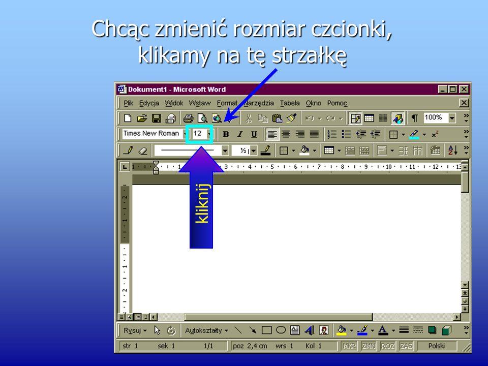 Spośród dostępnych w komputerze czcionek wybieramy tę, która nam odpowiada