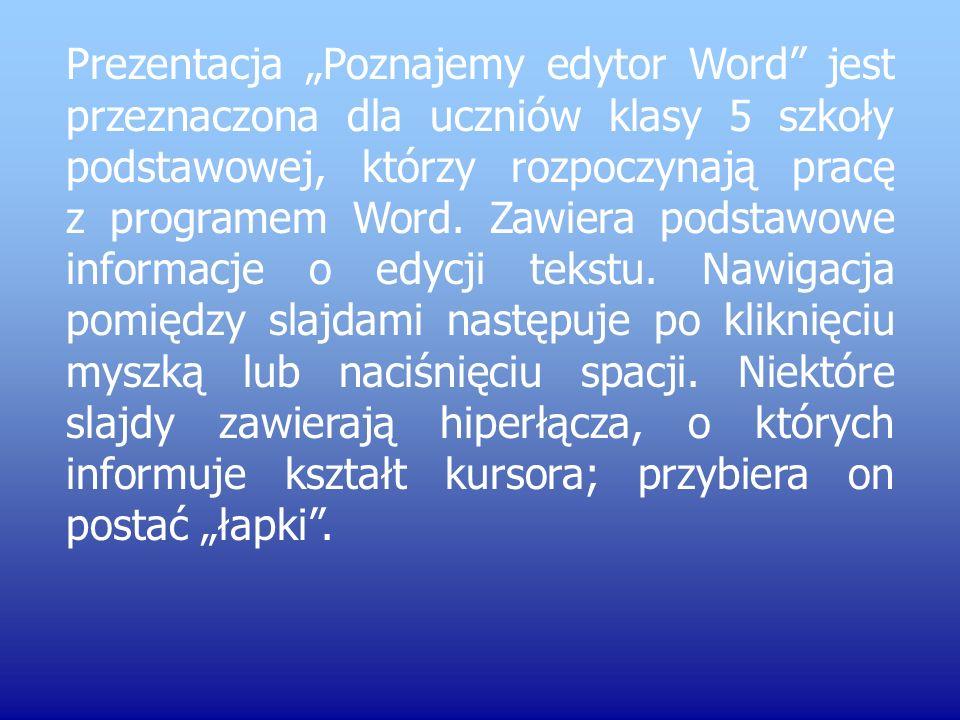 Prezentacja Poznajemy edytor Word jest przeznaczona dla uczniów klasy 5 szkoły podstawowej, którzy rozpoczynają pracę z programem Word.