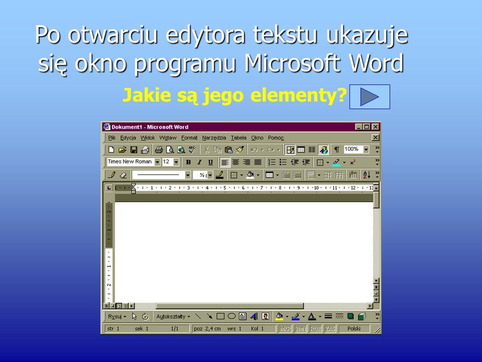 Program Microsoft Word znajdziesz klikając: Program Microsoft Word znajdziesz klikając: START >Programy >Microsoft Word