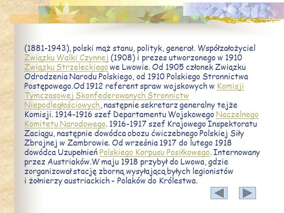 (1881-1943), polski mąż stanu, polityk, generał.