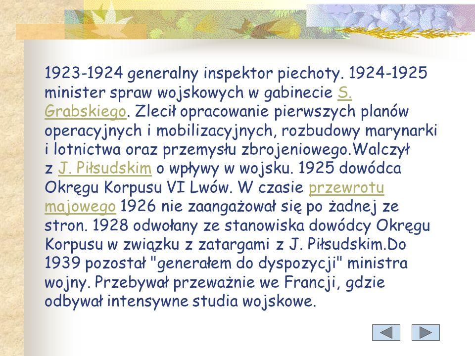 1923-1924 generalny inspektor piechoty.1924-1925 minister spraw wojskowych w gabinecie S.