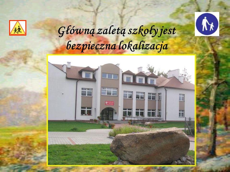 Główną zaletą szkoły jest bezpieczna lokalizacja