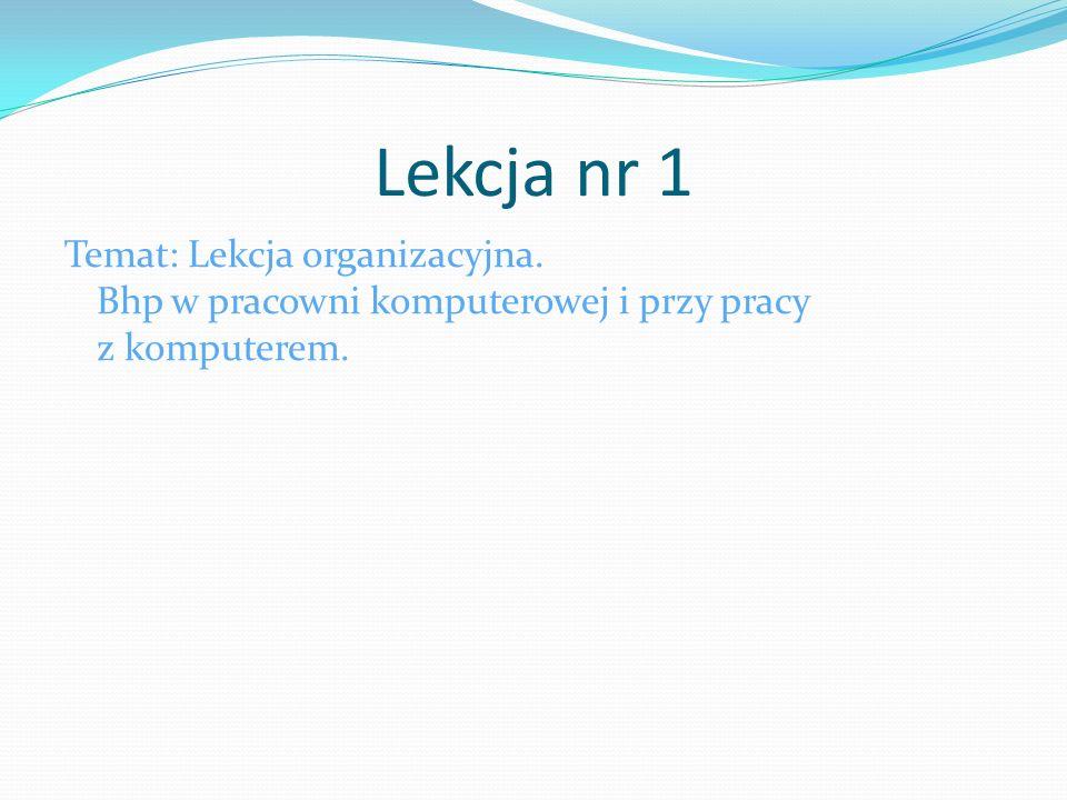 Lekcja nr 1 Temat: Lekcja organizacyjna. Bhp w pracowni komputerowej i przy pracy z komputerem.