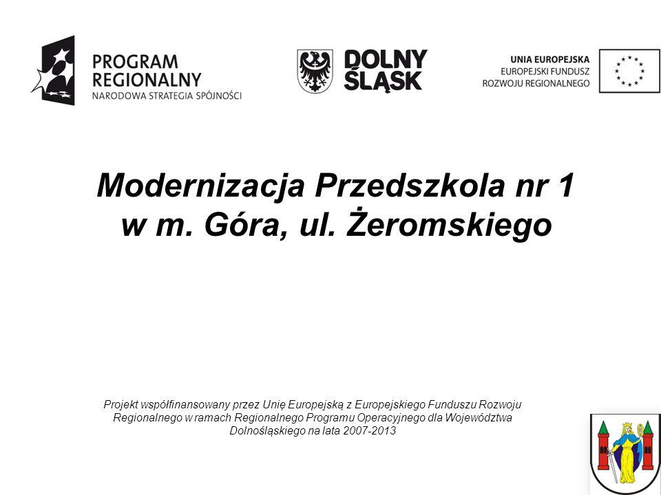 Projekt współfinansowany przez Unię Europejską z Europejskiego Funduszu Rozwoju Regionalnego w ramach Regionalnego Programu Operacyjnego dla Województwa Dolnośląskiego na lata 2007-2013 Modernizacja Przedszkola nr 1 w m.