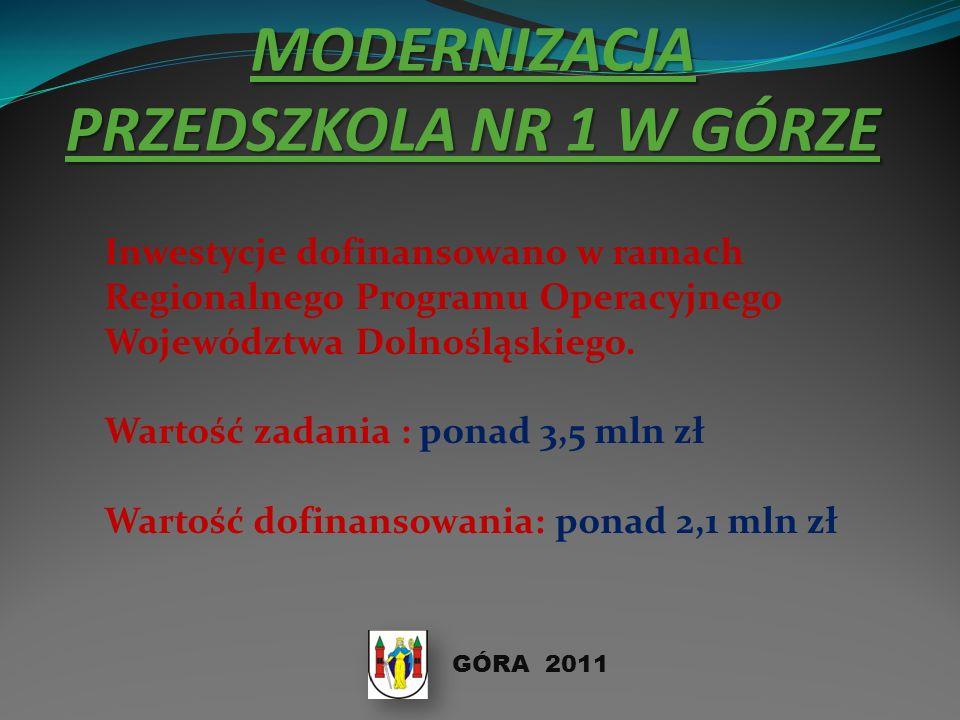 MODERNIZACJA PRZEDSZKOLA NR 1 W GÓRZE GÓRA 2011 Inwestycje dofinansowano w ramach Regionalnego Programu Operacyjnego Województwa Dolnośląskiego.