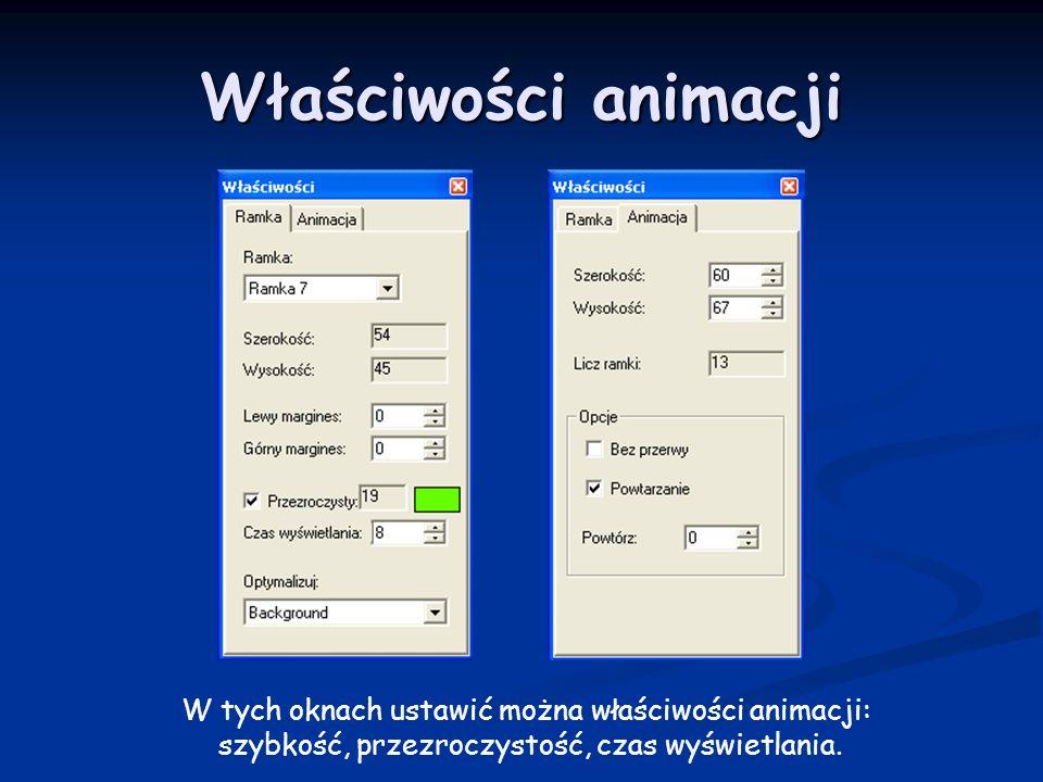 Właściwości animacji W tych oknach ustawić można właściwości animacji: szybkość, przezroczystość, czas wyświetlania.