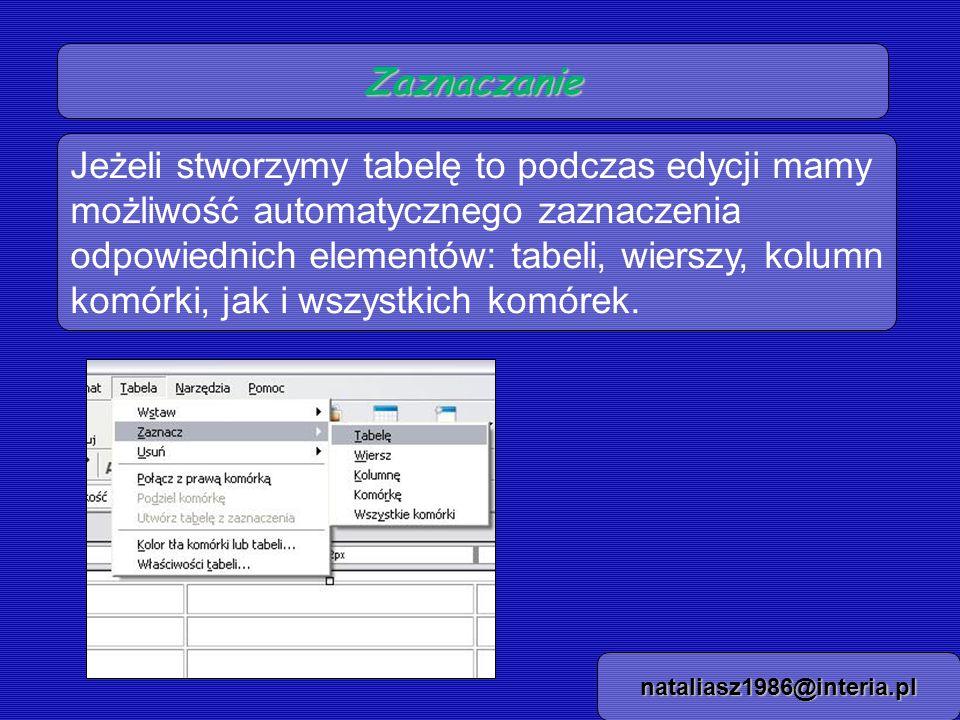 Zaznaczanie nataliasz1986@interia.pl Jeżeli stworzymy tabelę to podczas edycji mamy możliwość automatycznego zaznaczenia odpowiednich elementów: tabeli, wierszy, kolumn komórki, jak i wszystkich komórek.