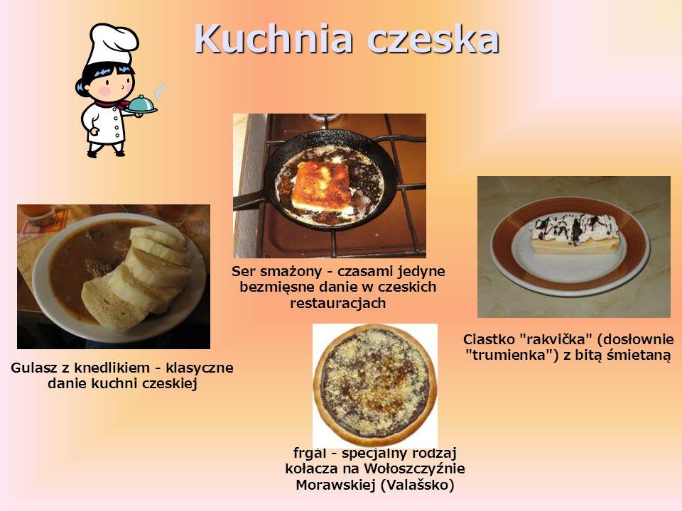 Kuchnia czeska Gulasz z knedlikiem - klasyczne danie kuchni czeskiej Ser smażony - czasami jedyne bezmięsne danie w czeskich restauracjach Ciastko