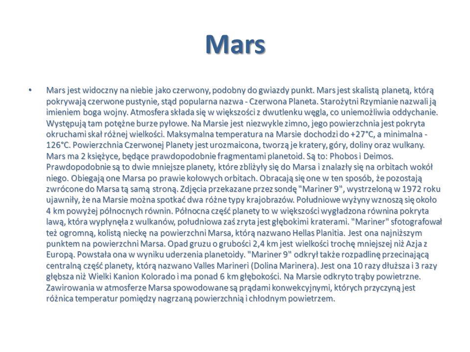 Mars Mars jest widoczny na niebie jako czerwony, podobny do gwiazdy punkt. Mars jest skalistą planetą, którą pokrywają czerwone pustynie, stąd popular