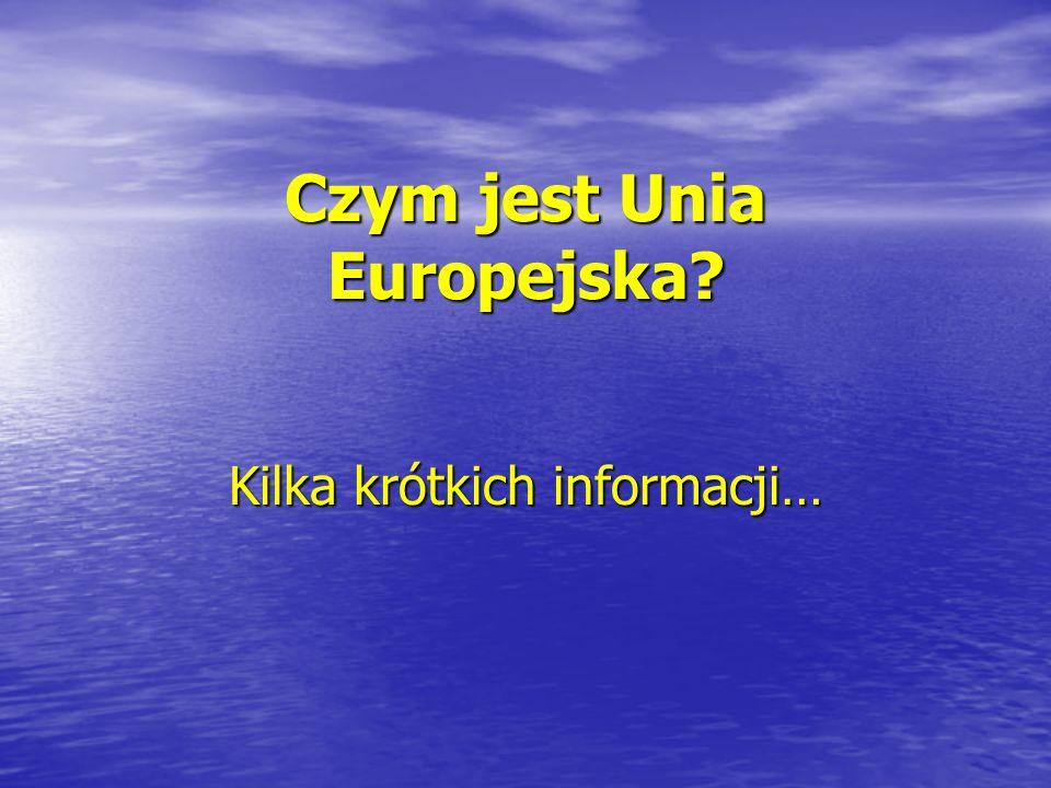 Czym jest Unia Europejska? Kilka krótkich informacji…